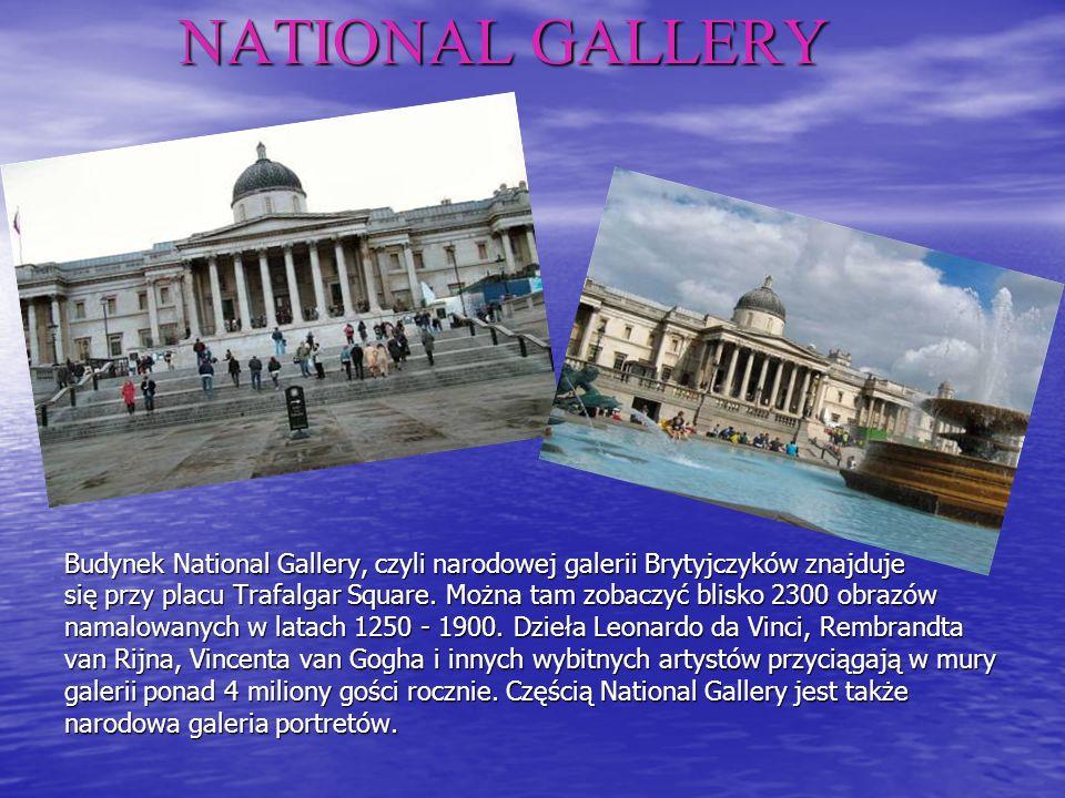 NATIONAL GALLERY Budynek National Gallery, czyli narodowej galerii Brytyjczyków znajduje się przy placu Trafalgar Square.