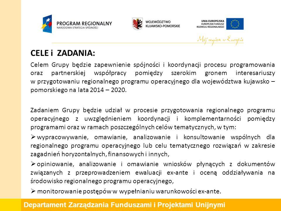 Departament Zarządzania Funduszami i Projektami Unijnymi CELE i ZADANIA: Celem Grupy będzie zapewnienie spójności i koordynacji procesu programowania oraz partnerskiej współpracy pomiędzy szerokim gronem interesariuszy w przygotowaniu regionalnego programu operacyjnego dla województwa kujawsko – pomorskiego na lata 2014 – 2020.