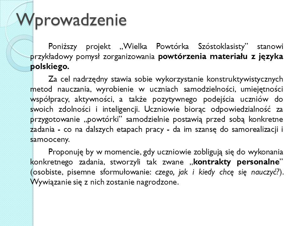 """Wprowadzenie Poniższy projekt """"Wielka Powtórka Szóstoklasisty"""" stanowi przykładowy pomysł zorganizowania powtórzenia materiału z języka polskiego. Za"""