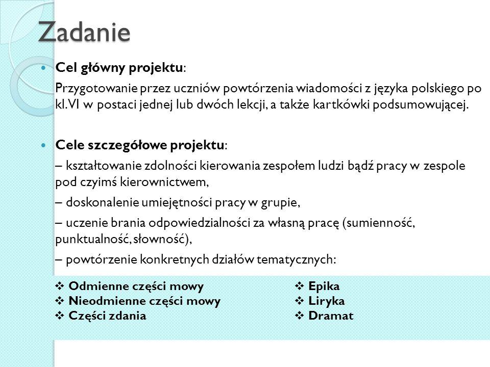 Zadanie Cel główny projektu: Przygotowanie przez uczniów powtórzenia wiadomości z języka polskiego po kl. VI w postaci jednej lub dwóch lekcji, a takż