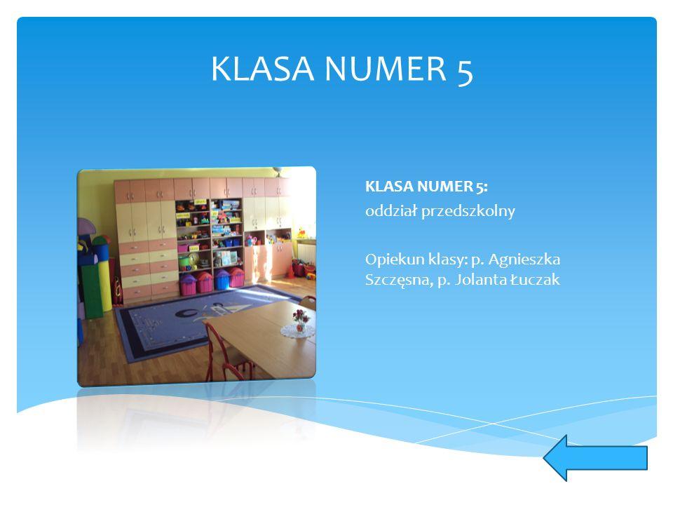 KLASA NUMER 5 KLASA NUMER 5: oddział przedszkolny Opiekun klasy: p.