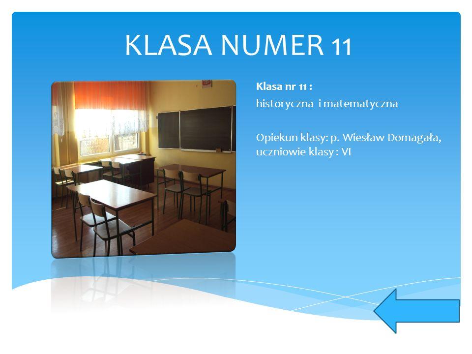 KLASA NUMER 11 Klasa nr 11 : historyczna i matematyczna Opiekun klasy: p. Wiesław Domagała, uczniowie klasy : VI