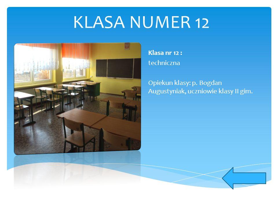 KLASA NUMER 12 Klasa nr 12 : techniczna Opiekun klasy: p. Bogdan Augustyniak, uczniowie klasy II gim.