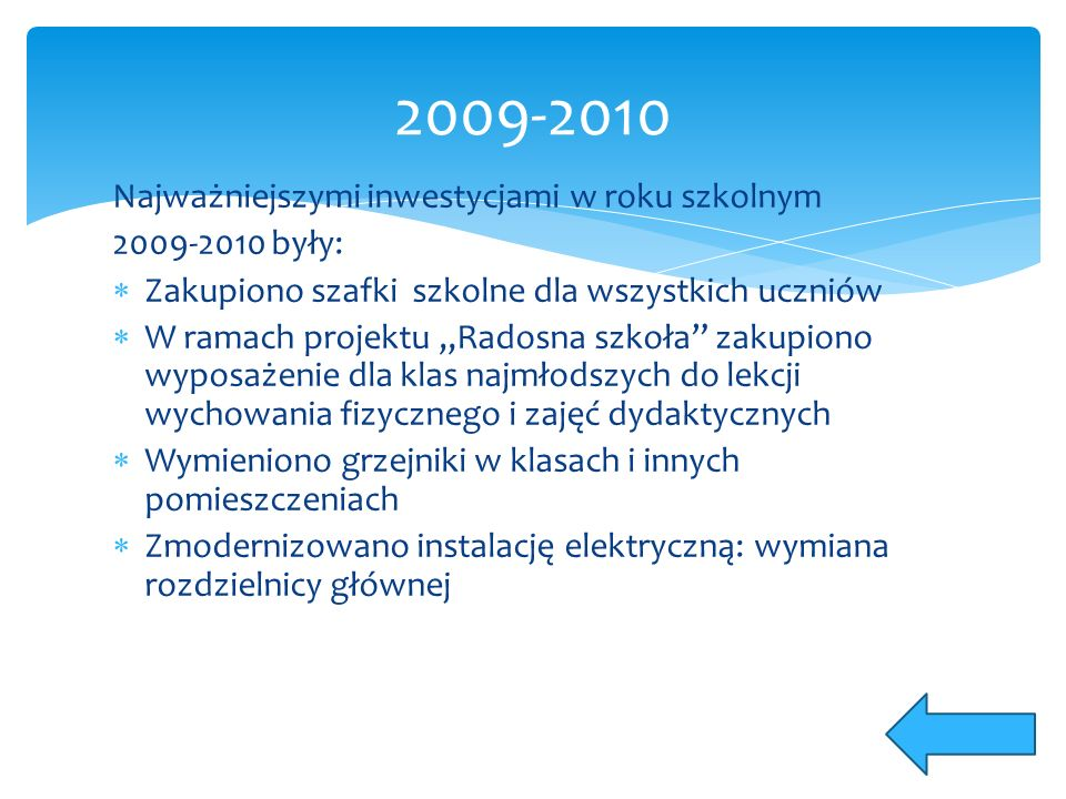 """Najważniejszymi inwestycjami w roku szkolnym 2009-2010 były:  Zakupiono szafki szkolne dla wszystkich uczniów  W ramach projektu """"Radosna szkoła"""" za"""
