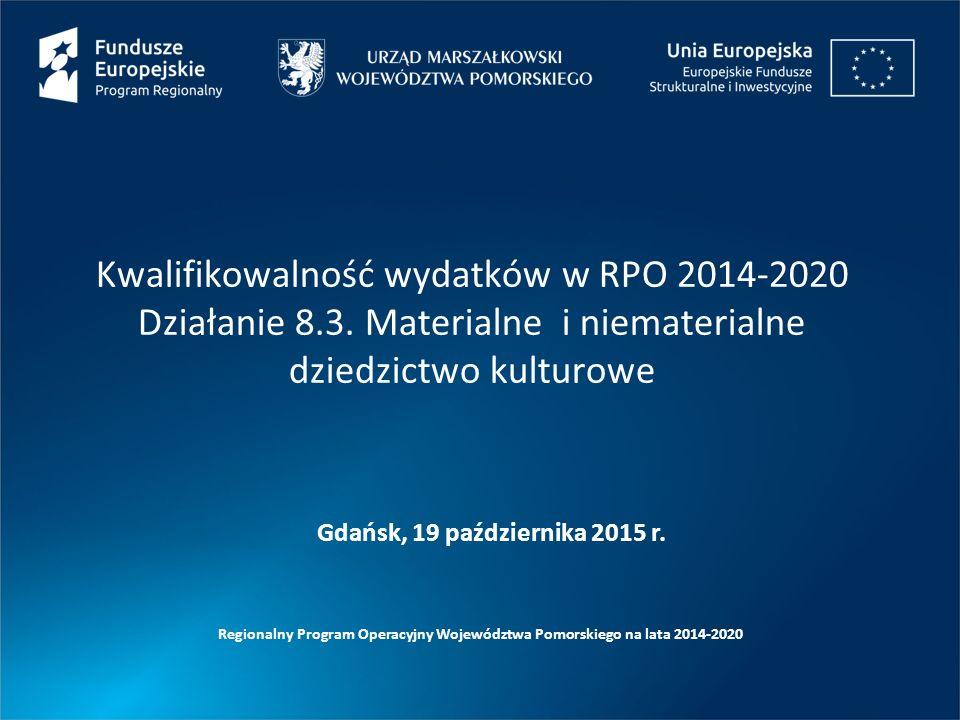 Kwalifikowalność wydatków w RPO 2014-2020 Działanie 8.3. Materialne i niematerialne dziedzictwo kulturowe Regionalny Program Operacyjny Województwa Po