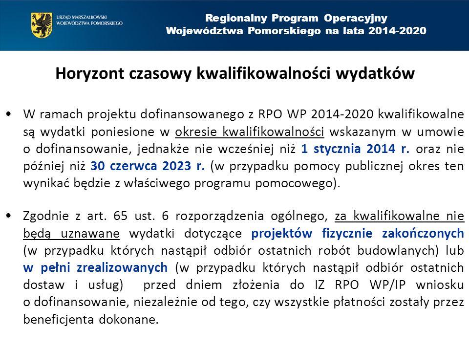 Regionalny Program Operacyjny Województwa Pomorskiego na lata 2014-2020 Horyzont czasowy kwalifikowalności wydatków W ramach projektu dofinansowanego z RPO WP 2014-2020 kwalifikowalne są wydatki poniesione w okresie kwalifikowalności wskazanym w umowie o dofinansowanie, jednakże nie wcześniej niż 1 stycznia 2014 r.