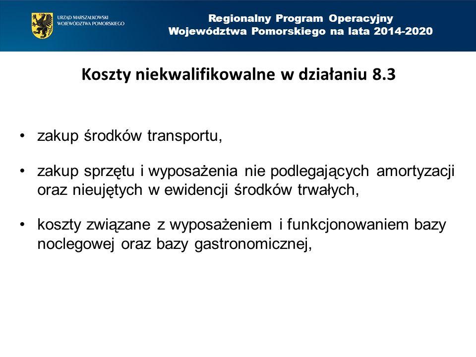 Regionalny Program Operacyjny Województwa Pomorskiego na lata 2014-2020 Koszty niekwalifikowalne w działaniu 8.3 zakup środków transportu, zakup sprzę