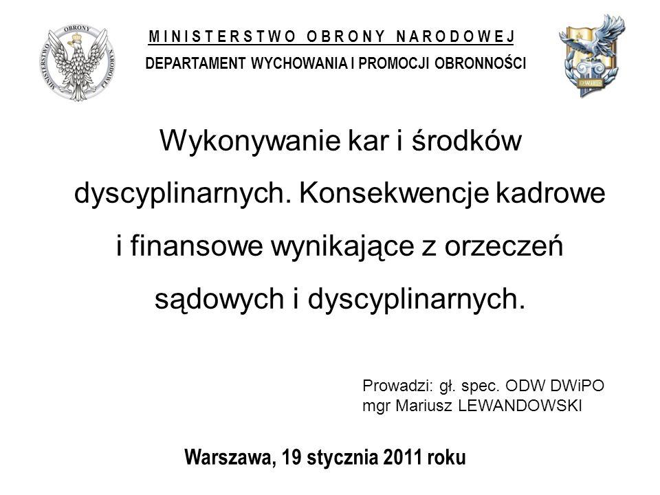 Warszawa, 19 stycznia 2011 roku M I N I S T E R S T W O O B R O N Y N A R O D O W E J DEPARTAMENT WYCHOWANIA I PROMOCJI OBRONNOŚCI Wykonywanie kar i środków dyscyplinarnych.