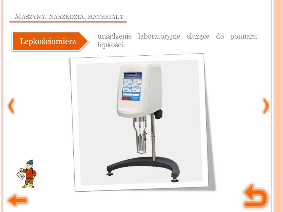 M ASZYNY, NARZĘDZIA, MATERIAŁY urządzenie laboratoryjne służące do pomiaru lepkości. Lepkościomierz