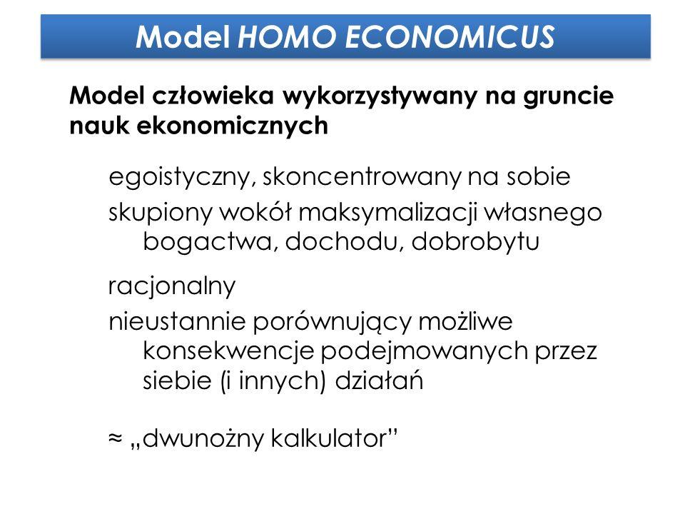 """Model HOMO ECONOMICUS Model człowieka wykorzystywany na gruncie nauk ekonomicznych egoistyczny, skoncentrowany na sobie skupiony wokół maksymalizacji własnego bogactwa, dochodu, dobrobytu racjonalny nieustannie porównujący możliwe konsekwencje podejmowanych przez siebie (i innych) działań ≈ """"dwunożny kalkulator"""