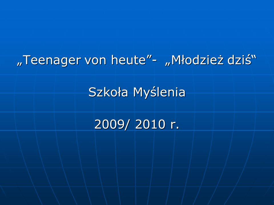 """""""Teenager von heute - """"Młodzież dziś Szkoła Myślenia 2009/ 2010 r."""