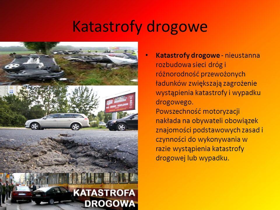 Katastrofy drogowe Katastrofy drogowe - nieustanna rozbudowa sieci dróg i różnorodność przewożonych ładunków zwiększają zagrożenie wystąpienia katastrofy i wypadku drogowego.