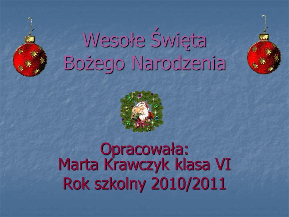 Wesołe Święta Bożego Narodzenia Opracowała: Marta Krawczyk klasa VI Rok szkolny 2010/2011
