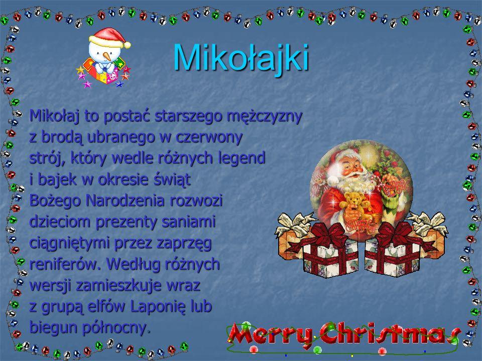 Mikołajki Mikołaj to postać starszego mężczyzny z brodą ubranego w czerwony strój, który wedle różnych legend i bajek w okresie świąt Bożego Narodzenia rozwozi dzieciom prezenty saniami ciągniętymi przez zaprzęg reniferów.