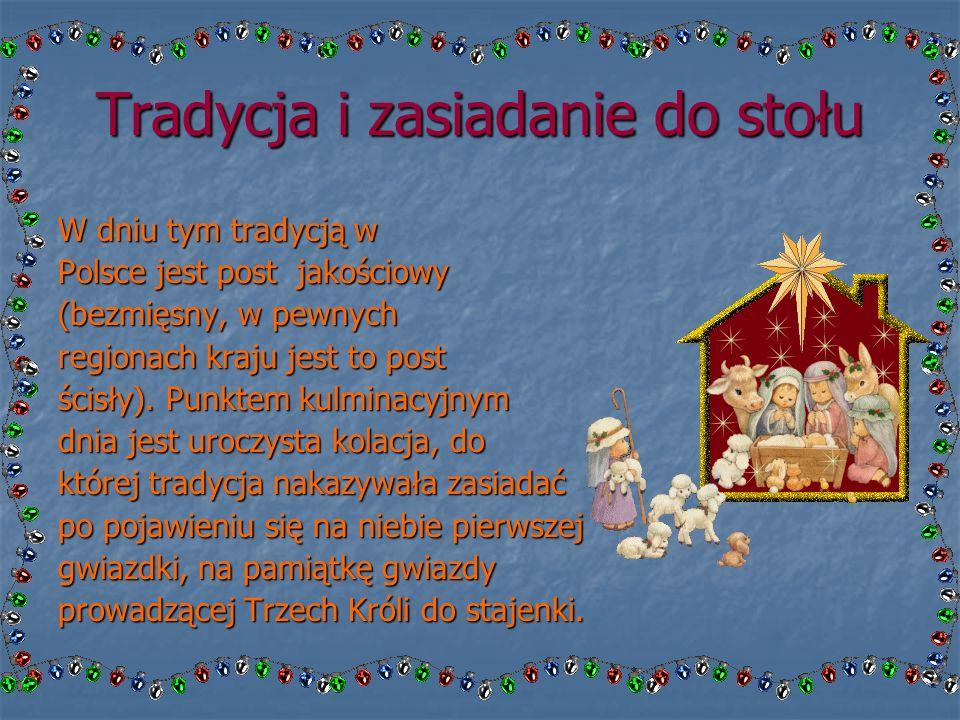 Tradycja i zasiadanie do stołu W dniu tym tradycją w Polsce jest post jakościowy (bezmięsny, w pewnych regionach kraju jest to post ścisły).
