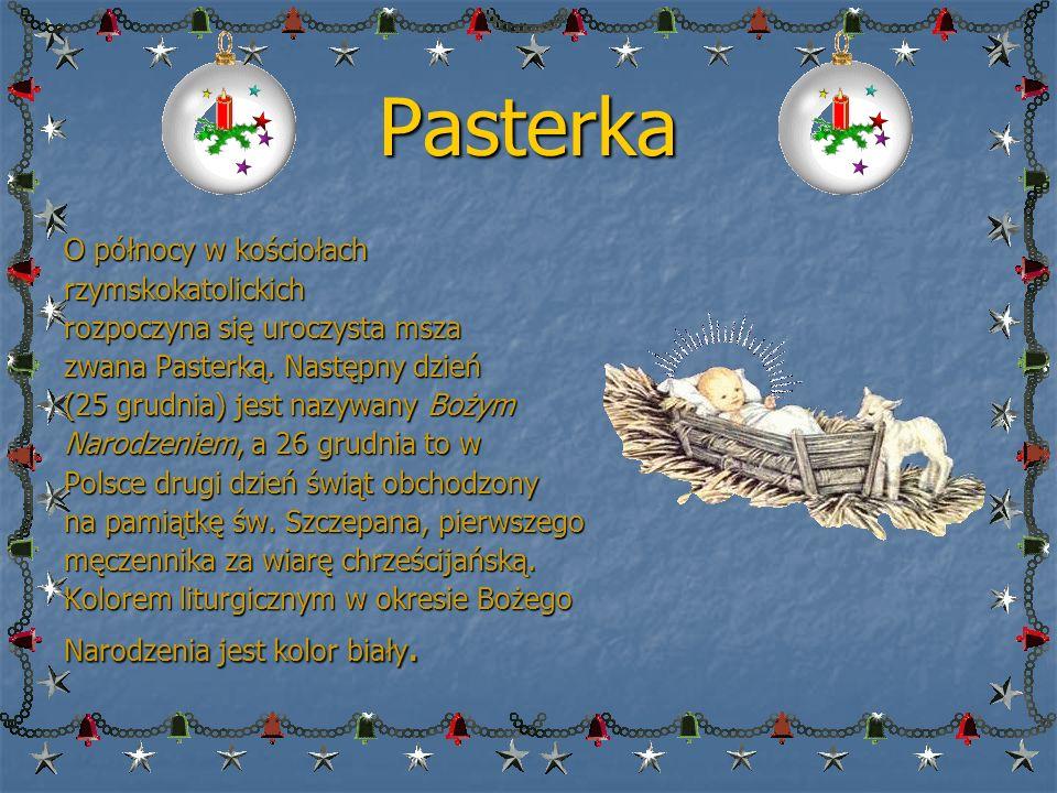 Pasterka O północy w kościołach rzymskokatolickich rozpoczyna się uroczysta msza zwana Pasterką.