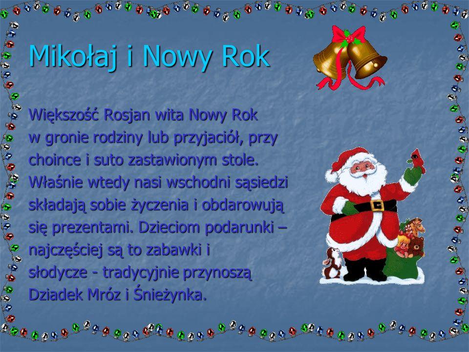 Mikołaj i Nowy Rok Większość Rosjan wita Nowy Rok w gronie rodziny lub przyjaciół, przy choince i suto zastawionym stole.