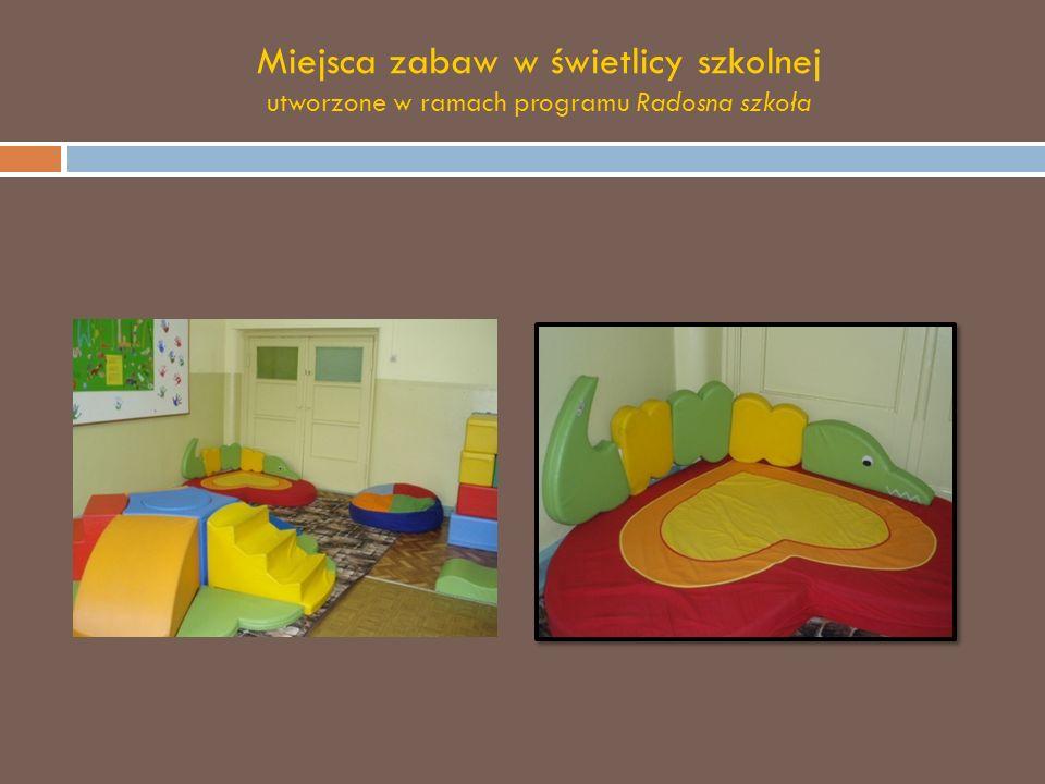 Miejsca zabaw w świetlicy szkolnej utworzone w ramach programu Radosna szkoła