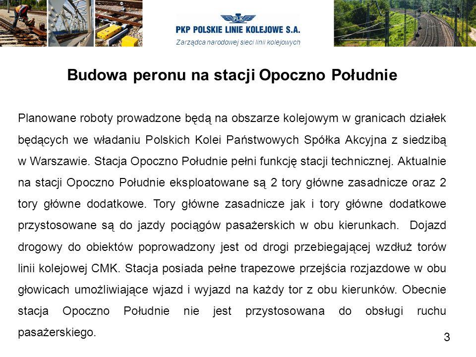 Zarządca narodowej sieci linii kolejowych Budowa peronu na stacji Opoczno Południe Planowane roboty prowadzone będą na obszarze kolejowym w granicach działek będących we władaniu Polskich Kolei Państwowych Spółka Akcyjna z siedzibą w Warszawie.