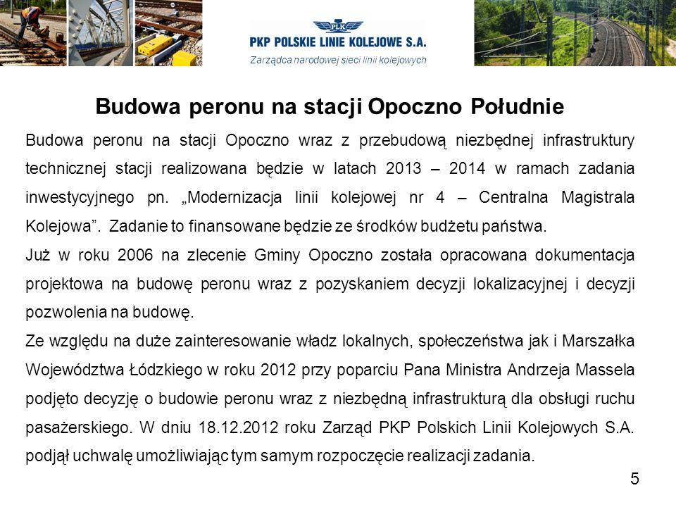 Zarządca narodowej sieci linii kolejowych Budowa peronu na stacji Opoczno Południe Zakończenie prac projektowych wraz z pozyskaniem niezbędnych decyzji administracyjnych zaplanowane jest na grudzień 2013 roku.