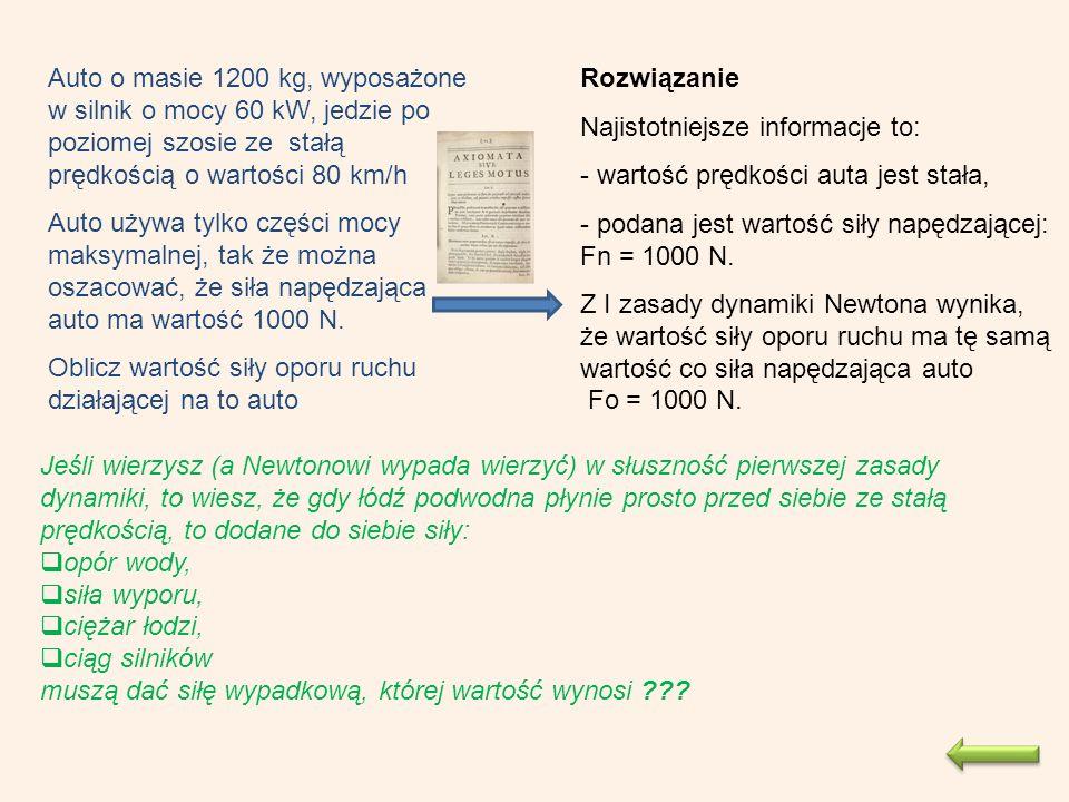 Bezwładność ciał I zasada dynamiki Newtona opisuje pewną właściwość wszystkich ciał w ogóle.
