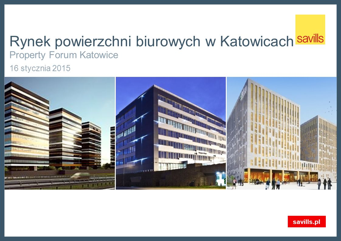 Rynek powierzchni biurowych w Katowicach Property Forum Katowice 16 stycznia 2015 savills.pl