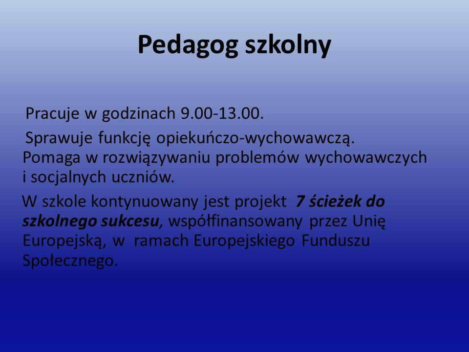 Pedagog szkolny Pracuje w godzinach 9.00-13.00. Sprawuje funkcję opiekuńczo-wychowawczą.