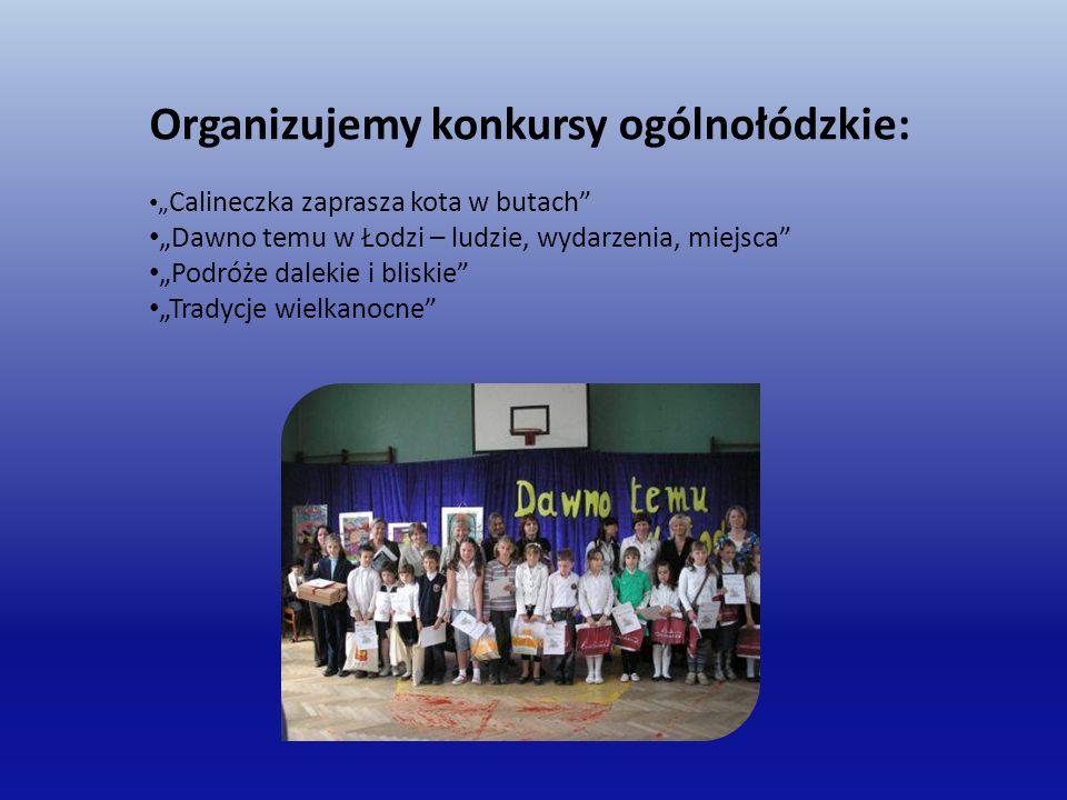 """Organizujemy konkursy ogólnołódzkie: """" Calineczka zaprasza kota w butach """"Dawno temu w Łodzi – ludzie, wydarzenia, miejsca """"Podróże dalekie i bliskie """"Tradycje wielkanocne"""