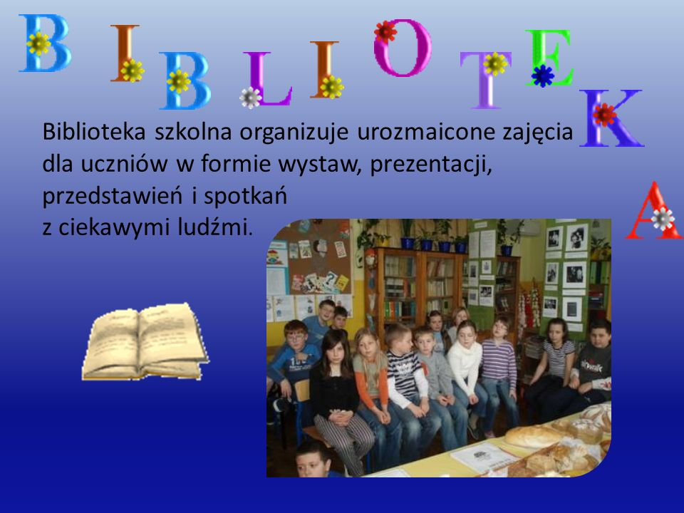 Biblioteka szkolna organizuje urozmaicone zajęcia dla uczniów w formie wystaw, prezentacji, przedstawień i spotkań z ciekawymi ludźmi.