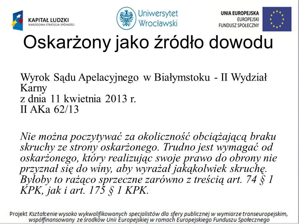 Oskarżony jako źródło dowodu Wyrok Sądu Apelacyjnego w Białymstoku - II Wydział Karny z dnia 11 kwietnia 2013 r. II AKa 62/13 Nie można poczytywać za