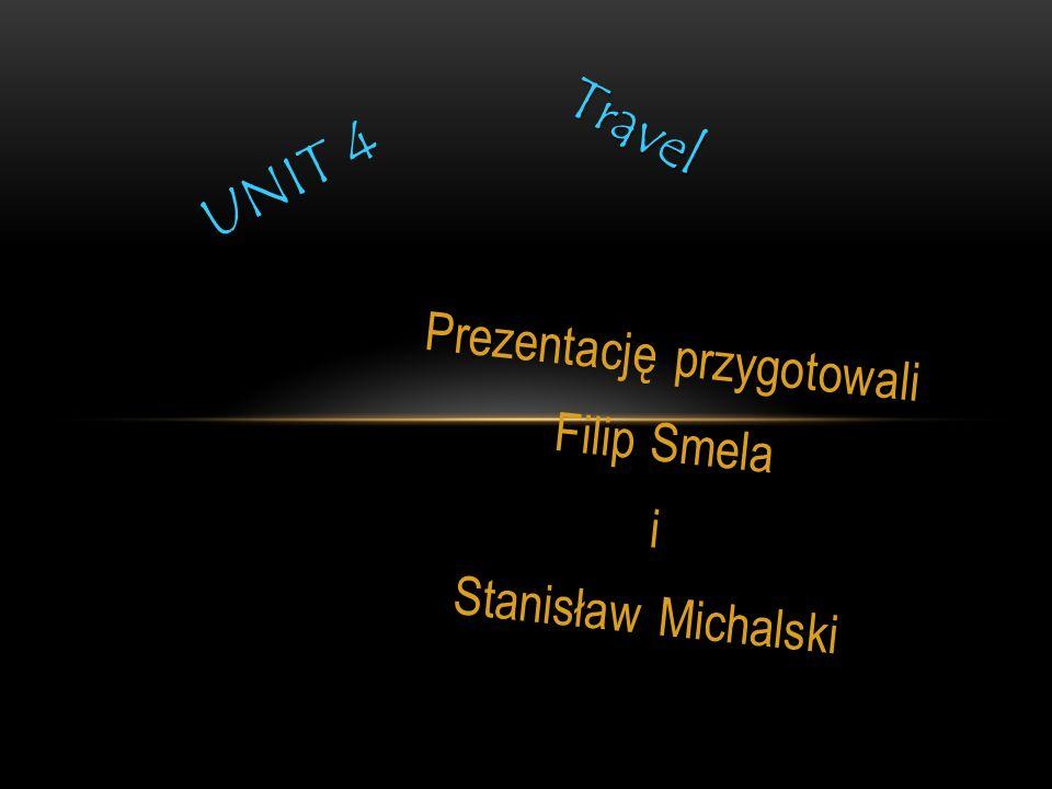 Prezentację przygotowali Filip Smela i Stanisław Michalski UNIT 4 Travel