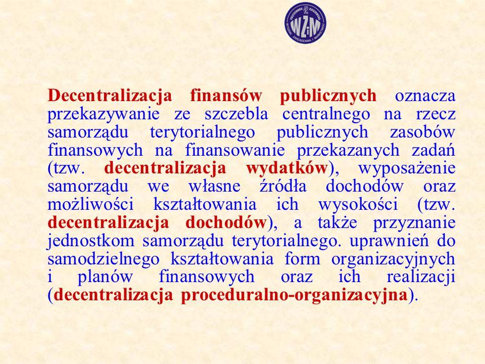 Decentralizacja finansów publicznych oznacza przekazywanie ze szczebla centralnego na rzecz samorządu terytorialnego publicznych zasobów finansowych na finansowanie przekazanych zadań (tzw.