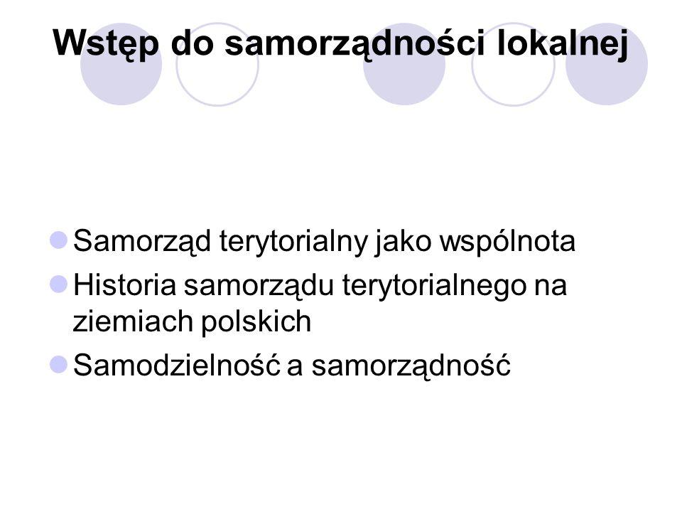 Wstęp do samorządności lokalnej Samorząd terytorialny jako wspólnota Historia samorządu terytorialnego na ziemiach polskich Samodzielność a samorządność