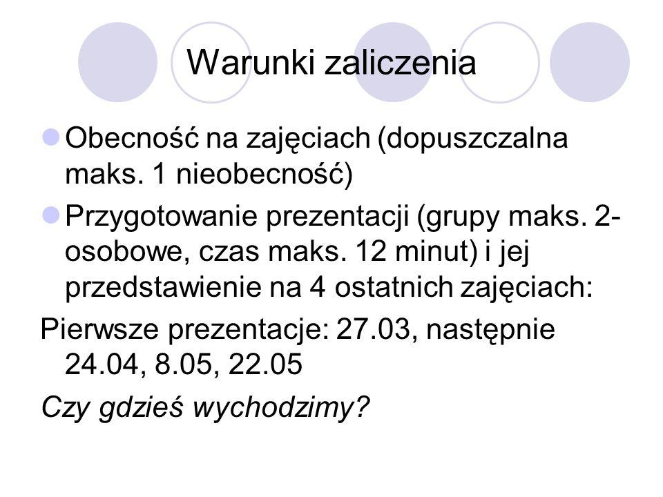 Warunki zaliczenia Obecność na zajęciach (dopuszczalna maks. 1 nieobecność) Przygotowanie prezentacji (grupy maks. 2- osobowe, czas maks. 12 minut) i