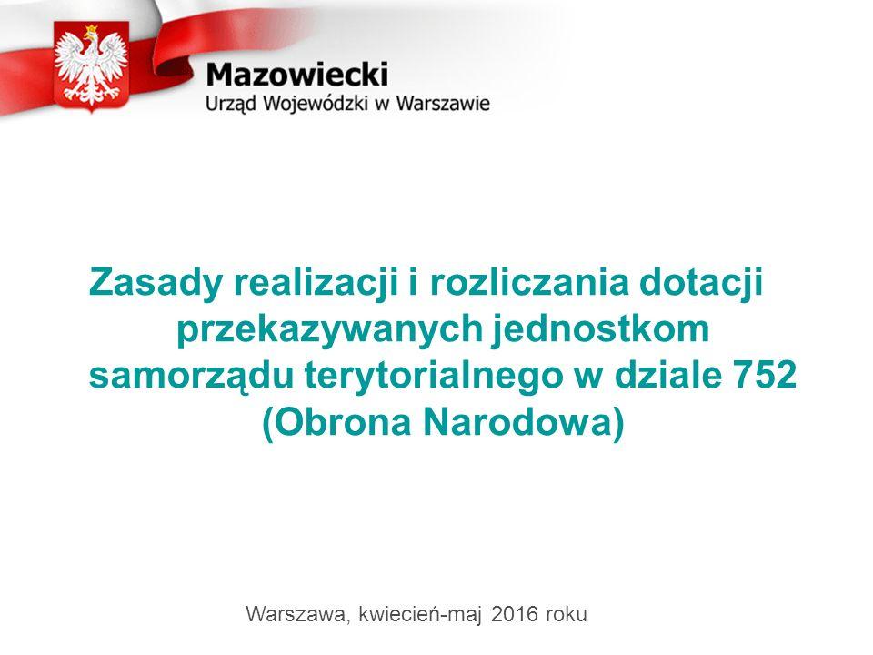 Zasady realizacji i rozliczania dotacji przekazywanych jednostkom samorządu terytorialnego w dziale 752 (Obrona Narodowa) Warszawa, kwiecień-maj 2016 roku