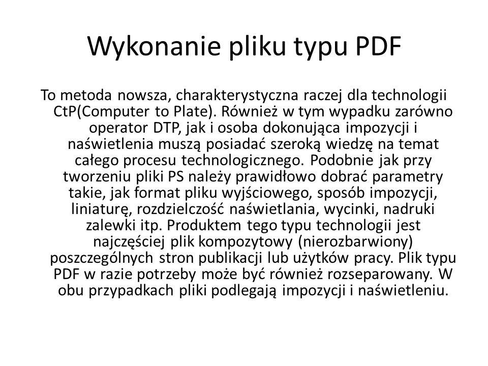 Wykonanie pliku typu PDF To metoda nowsza, charakterystyczna raczej dla technologii CtP(Computer to Plate).
