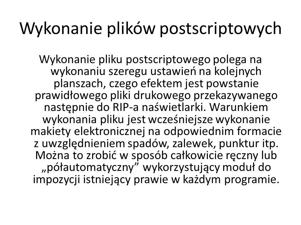 Wykonanie plików postscriptowych Wykonanie pliku postscriptowego polega na wykonaniu szeregu ustawień na kolejnych planszach, czego efektem jest powstanie prawidłowego pliki drukowego przekazywanego następnie do RIP-a naświetlarki.