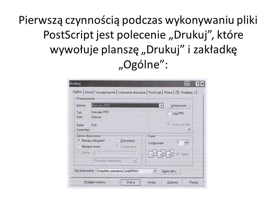 """Pierwszą czynnością podczas wykonywaniu pliki PostScript jest polecenie """"Drukuj , które wywołuje planszę """"Drukuj i zakładkę """"Ogólne :"""