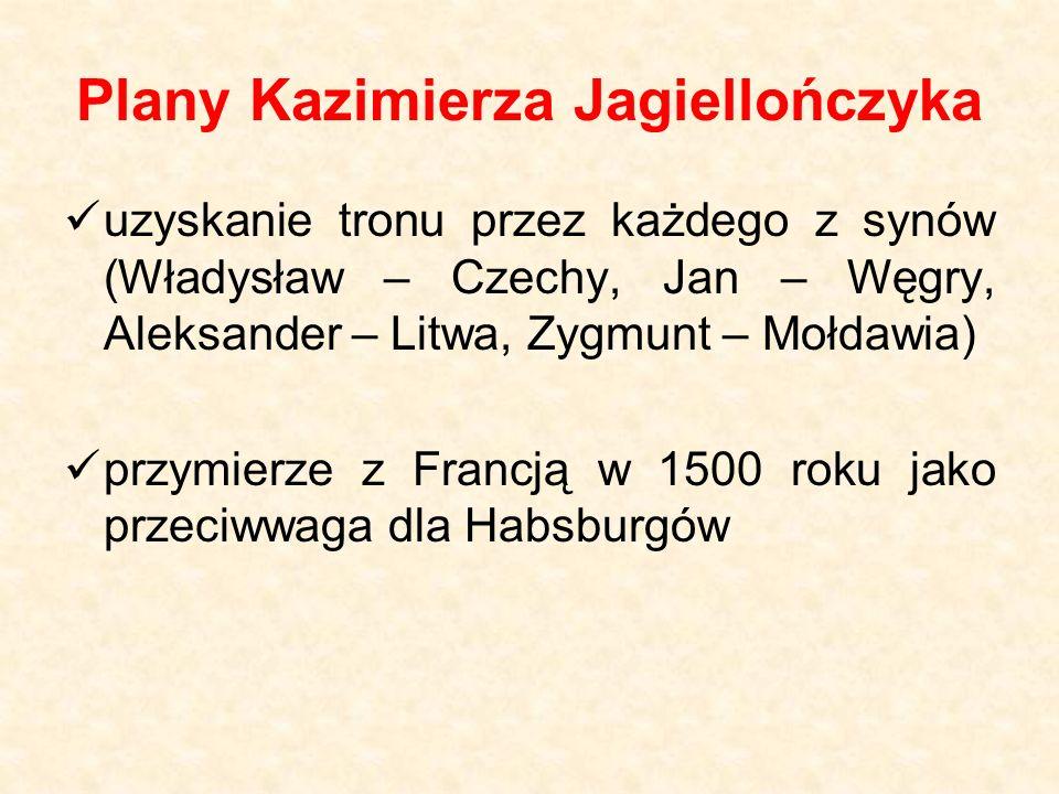 Plany Kazimierza Jagiellończyka uzyskanie tronu przez każdego z synów (Władysław – Czechy, Jan – Węgry, Aleksander – Litwa, Zygmunt – Mołdawia) przymi
