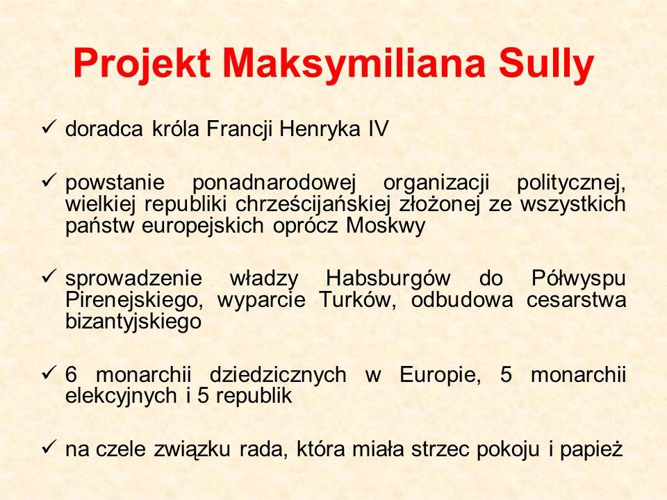 Projekt Maksymiliana Sully doradca króla Francji Henryka IV powstanie ponadnarodowej organizacji politycznej, wielkiej republiki chrześcijańskiej złoż
