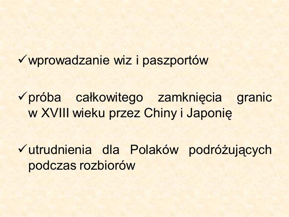 wprowadzanie wiz i paszportów próba całkowitego zamknięcia granic w XVIII wieku przez Chiny i Japonię utrudnienia dla Polaków podróżujących podczas ro
