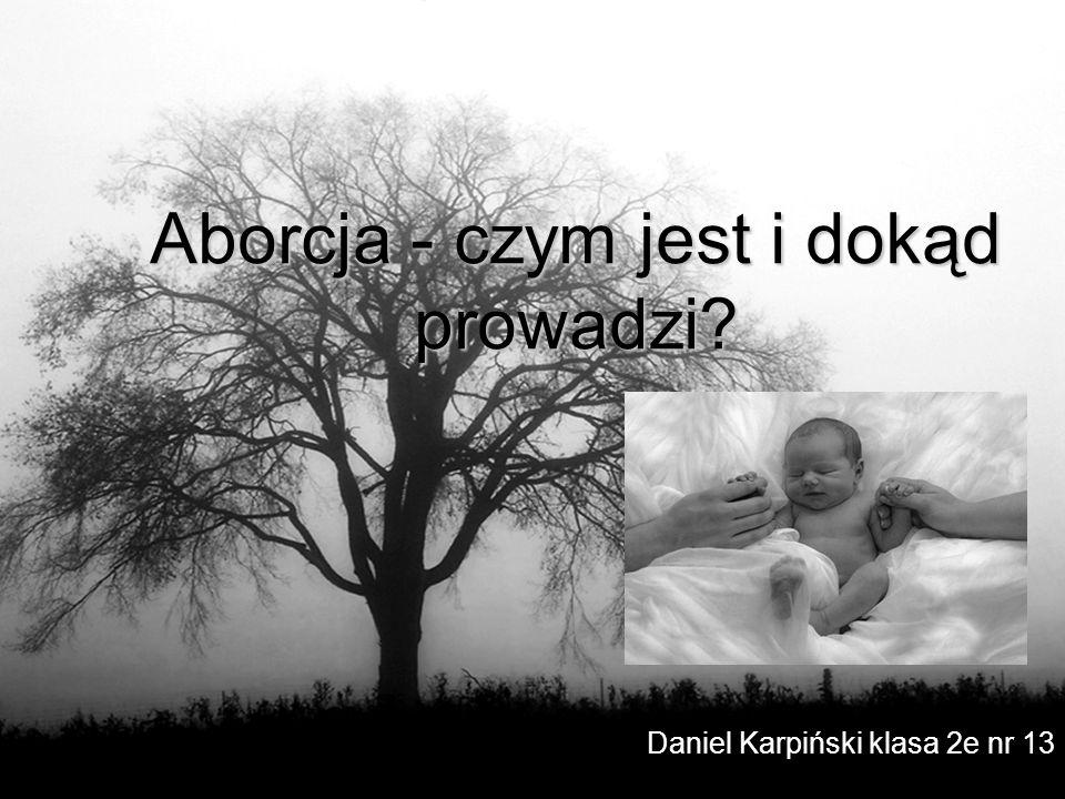 Aborcja - czym jest i dokąd prowadzi Daniel Karpiński klasa 2e nr 13