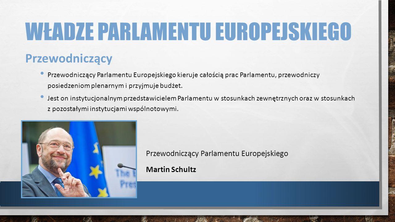 WŁADZE PARLAMENTU EUROPEJSKIEGO Przewodniczący Przewodniczący Parlamentu Europejskiego kieruje całością prac Parlamentu, przewodniczy posiedzeniom ple