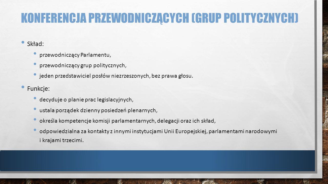 KONFERENCJA PRZEWODNICZĄCYCH (GRUP POLITYCZNYCH) Skład: przewodniczący Parlamentu, przewodniczący grup politycznych, jeden przedstawiciel posłów niezr