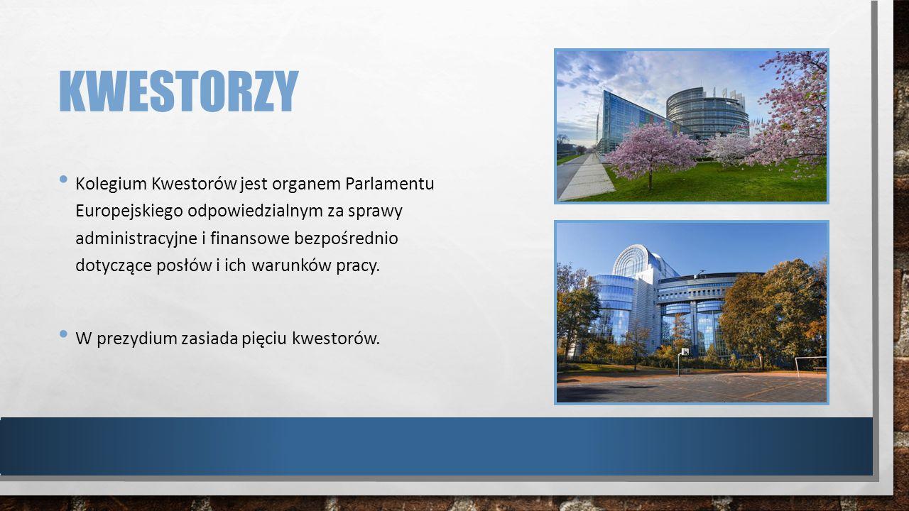 KWESTORZY Kolegium Kwestorów jest organem Parlamentu Europejskiego odpowiedzialnym za sprawy administracyjne i finansowe bezpośrednio dotyczące posłów