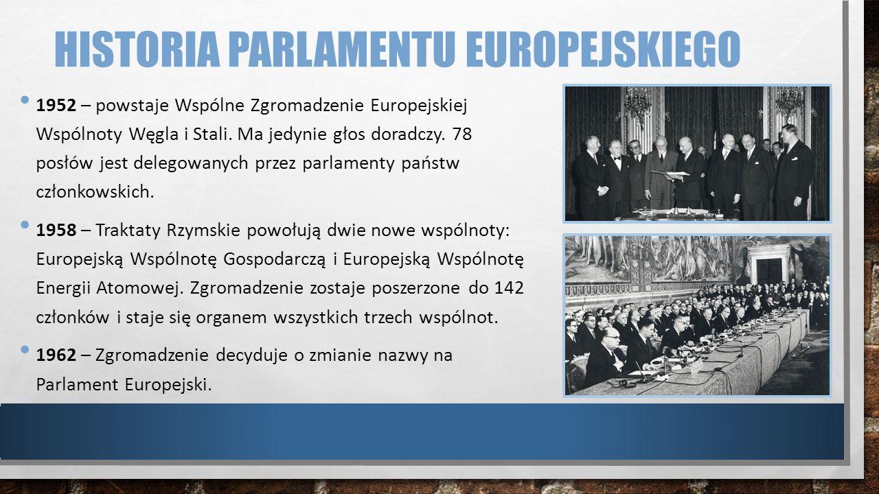 HISTORIA PARLAMENTU EUROPEJSKIEGO 1952 – powstaje Wspólne Zgromadzenie Europejskiej Wspólnoty Węgla i Stali. Ma jedynie głos doradczy. 78 posłów jest