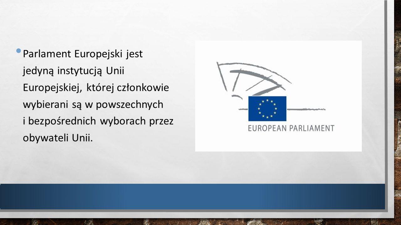 Parlament Europejski jest jedyną instytucją Unii Europejskiej, której członkowie wybierani są w powszechnych i bezpośrednich wyborach przez obywateli
