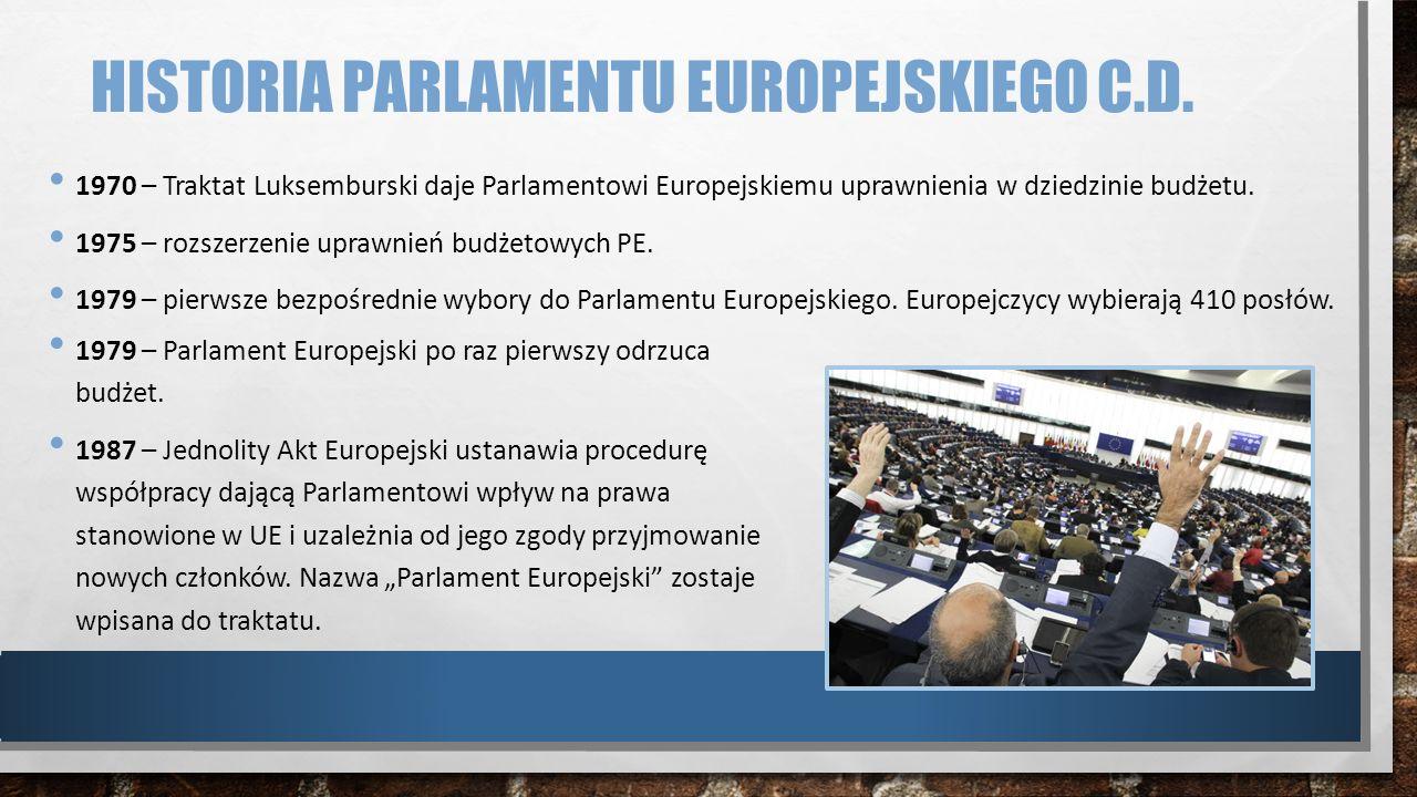 HISTORIA PARLAMENTU EUROPEJSKIEGO C.D. 1970 – Traktat Luksemburski daje Parlamentowi Europejskiemu uprawnienia w dziedzinie budżetu. 1975 – rozszerzen