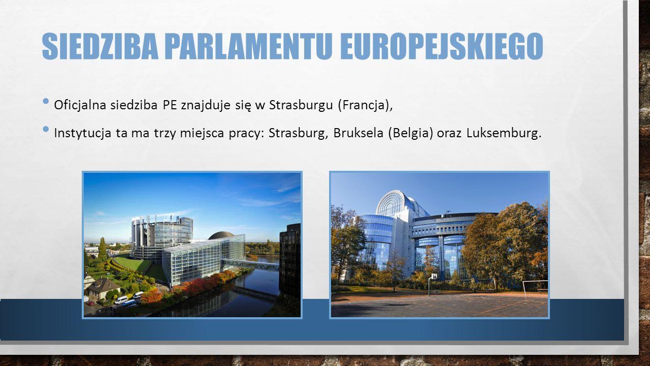 SIEDZIBA PARLAMENTU EUROPEJSKIEGO Oficjalna siedziba PE znajduje się w Strasburgu (Francja), Instytucja ta ma trzy miejsca pracy: Strasburg, Bruksela
