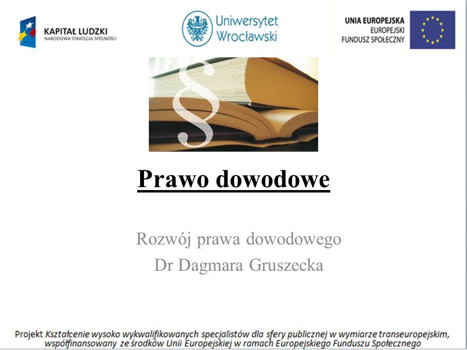 Prawo dowodowe Rozwój prawa dowodowego Dr Dagmara Gruszecka